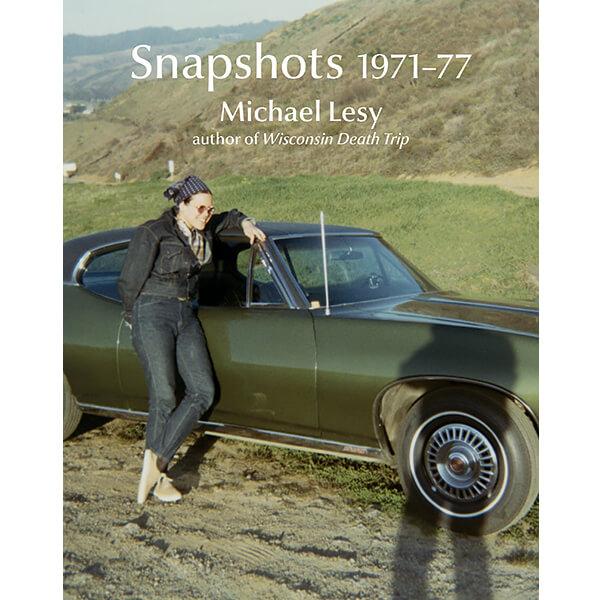 Snapshots 1971-77 by Michael Lesy