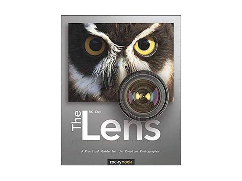 The Lens: A Practical Guide for the Creative Photographer by N.K. Guy