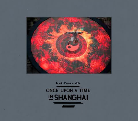 Once Upon a Time in Shanghai by Mark Parascandola