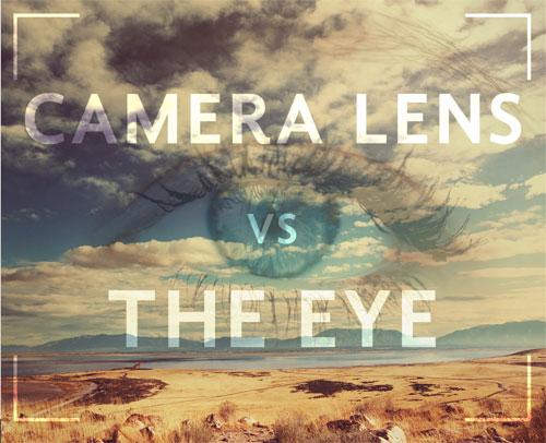 Camera lenses vs human eyes