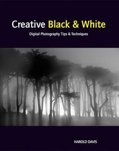 Creative Black and White: Digital Photography Tips and Techniques