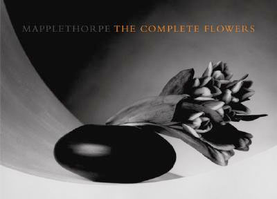 Robert Mapplethorpe: The Complete Flowers