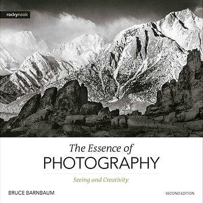 The Essence of Photography, 2nd Edition: Seeing and Creativity