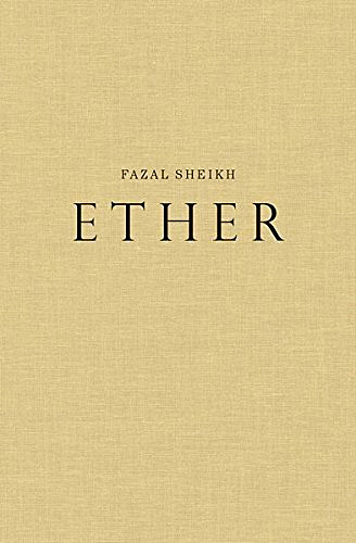 Fazal Sheikh: Ether
