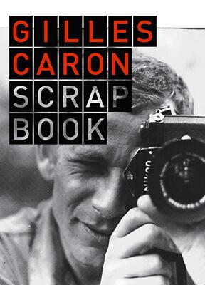 Gilles Caron - Scrapbook
