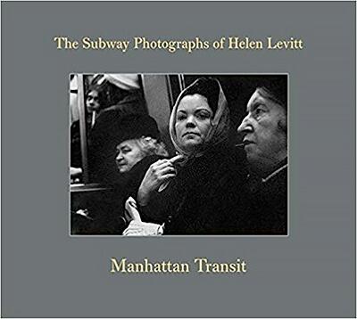 Manhattan Transit: The Subway Photographs of Helen Levitt