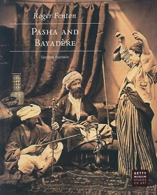 Roger Fenton: Pasha and Bayadére (Getty Museum Studies on Art)