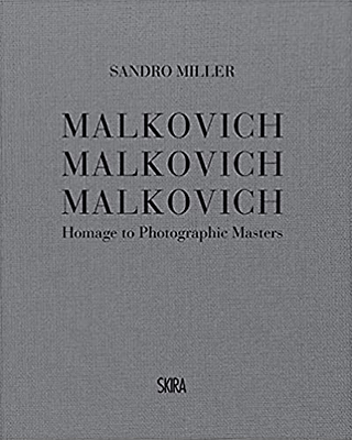 Sandro Miller: Malkovich Malkovich Malkovich: Homage to Photographic Masters