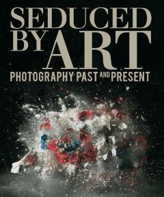 Seduced by Art: Photography Past and Present