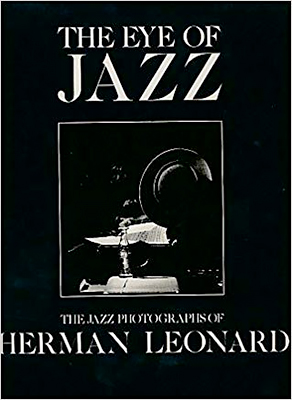 The Eye of Jazz: The Jazz Photographs of Herman Leonard