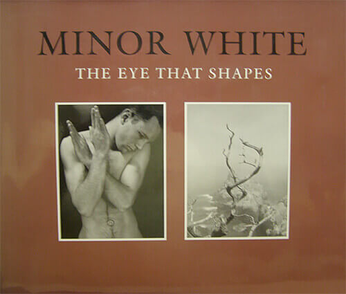 Minor White: The Eye That Shapes